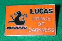 Lucas factory motto:  Home Before Dark!      How can a country which is the home of most Formula 1 teams and therefore also capable of the finest in engineering and materials, foist such junk on customers?